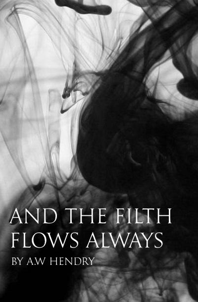 And the Filth Flows Always by Lee Culloty